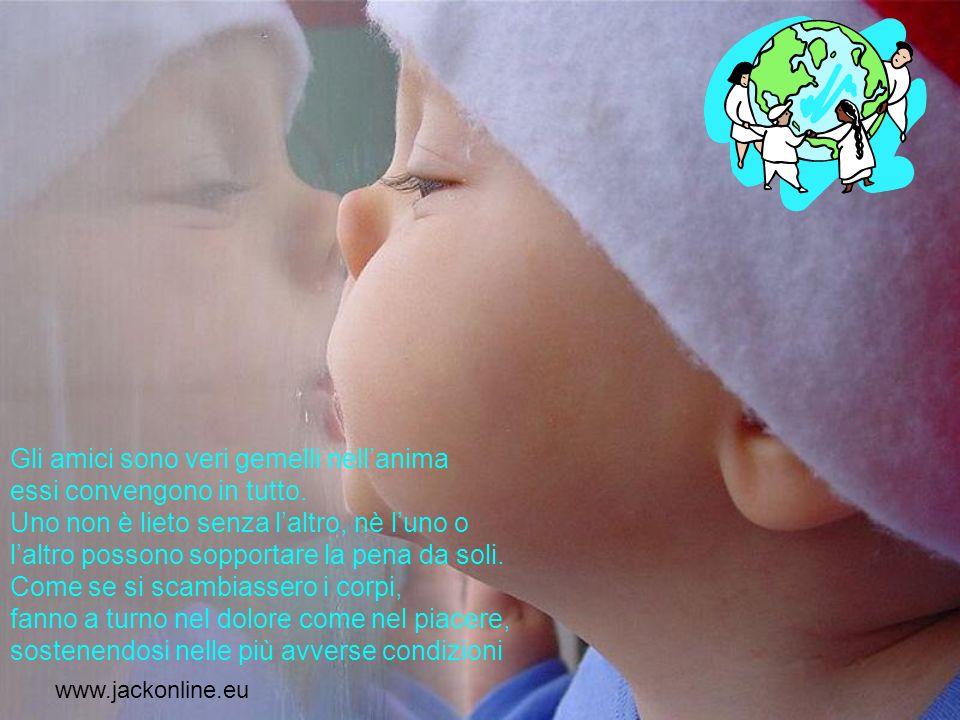 www.jackonline.eu I veri amici amano condividere i momenti preziosi che la vita riserva loro, come le piccole cose dell esistenza per cui vale la pena di vivere ogni giorno