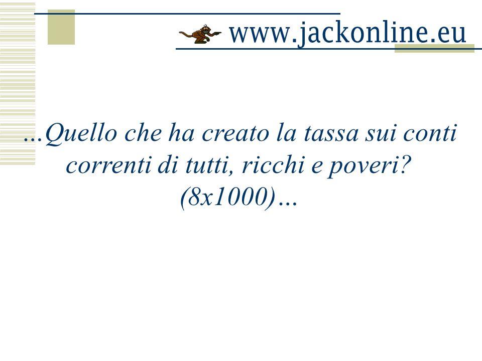 …Quello che ha creato la tassa sui conti correnti di tutti, ricchi e poveri? (8x1000)…