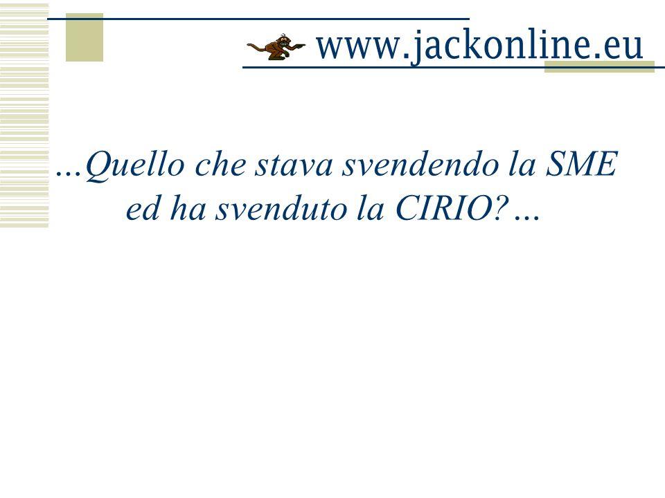 …Quello che stava svendendo la SME ed ha svenduto la CIRIO?…