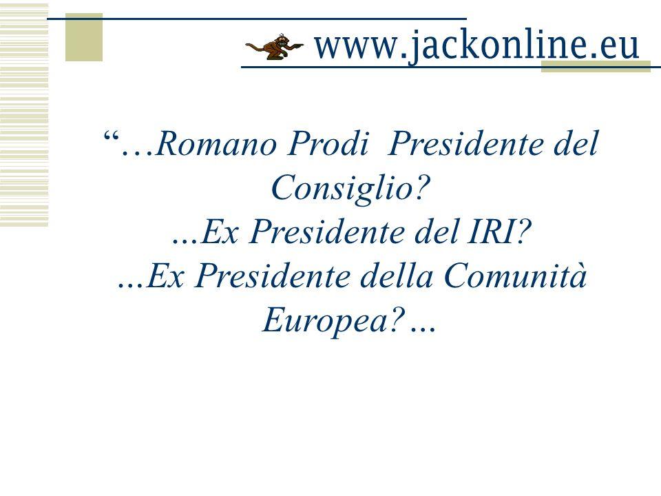 …Romano Prodi Presidente del Consiglio.…Ex Presidente del IRI.