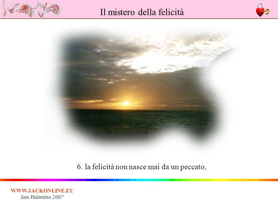 WWW.JACKONLINE.EU San Valentino 2007 6. la felicità non nasce mai da un peccato, Il mistero della felicità