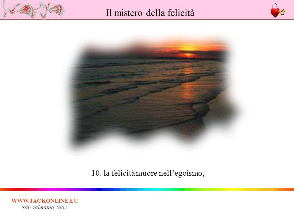 WWW.JACKONLINE.EU San Valentino 2007 10. la felicità muore nellegoismo, Il mistero della felicità