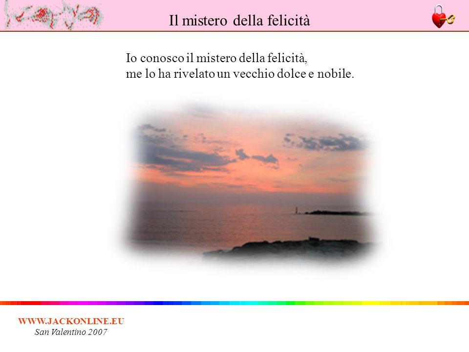 WWW.JACKONLINE.EU San Valentino 2007 9. la felicità si consuma in fretta, Il mistero della felicità