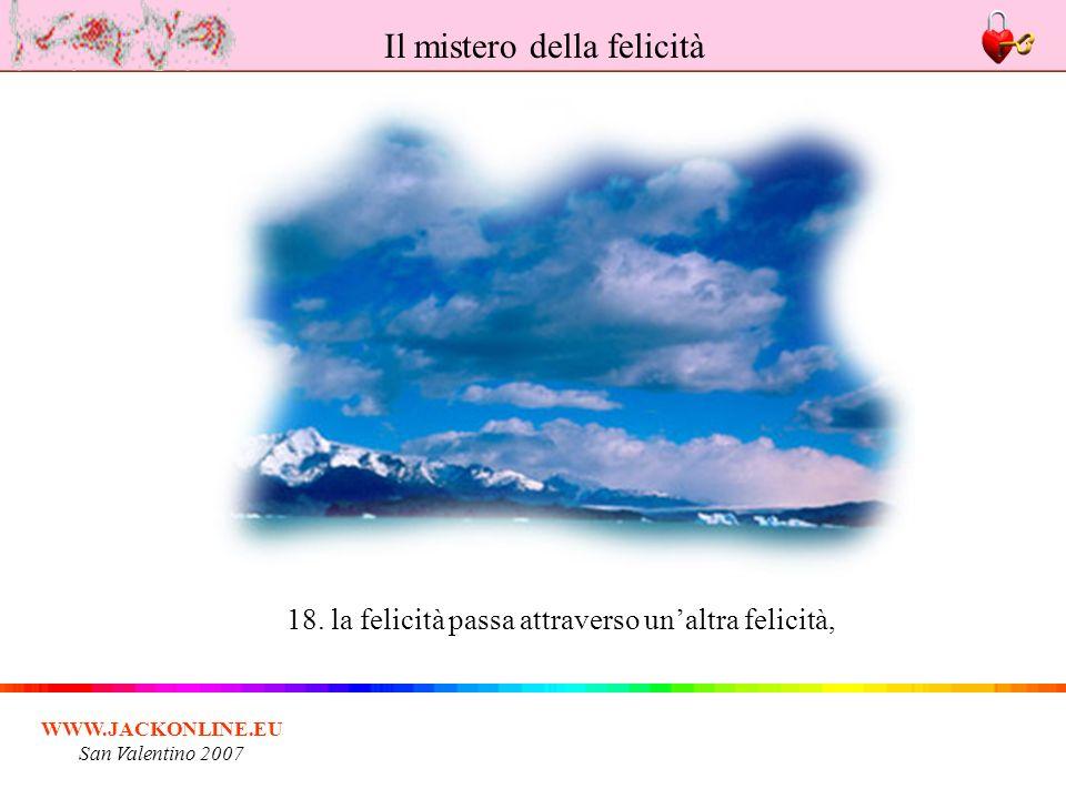 WWW.JACKONLINE.EU San Valentino 2007 18. la felicità passa attraverso unaltra felicità, Il mistero della felicità