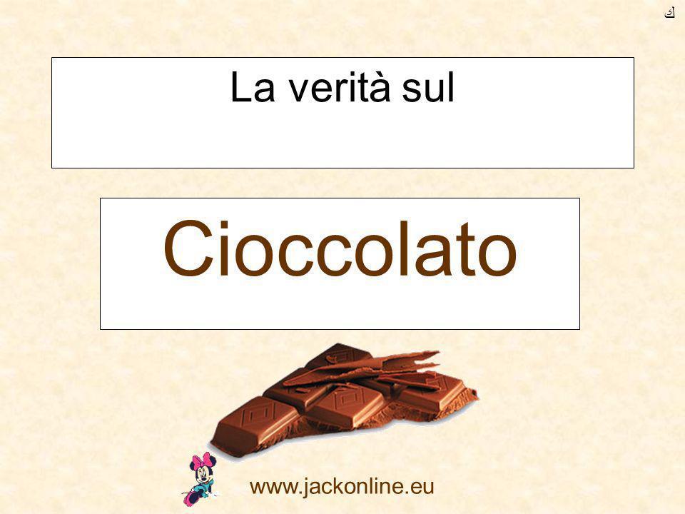 www.jackonline.eu La verità sul Cioccolato