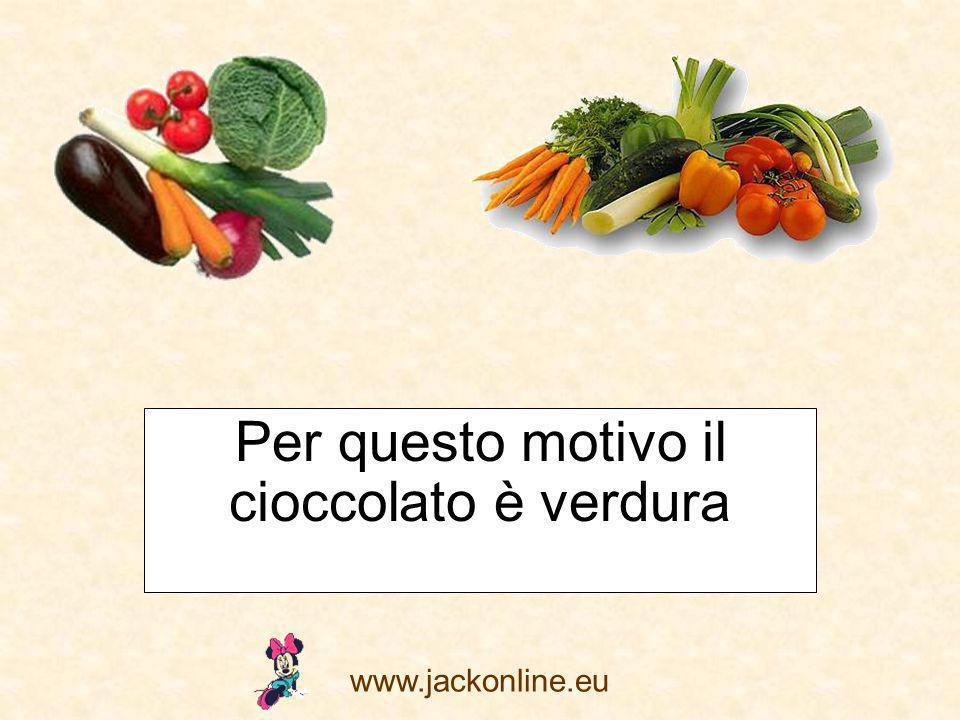 www.jackonline.eu Per questo motivo il cioccolato è verdura