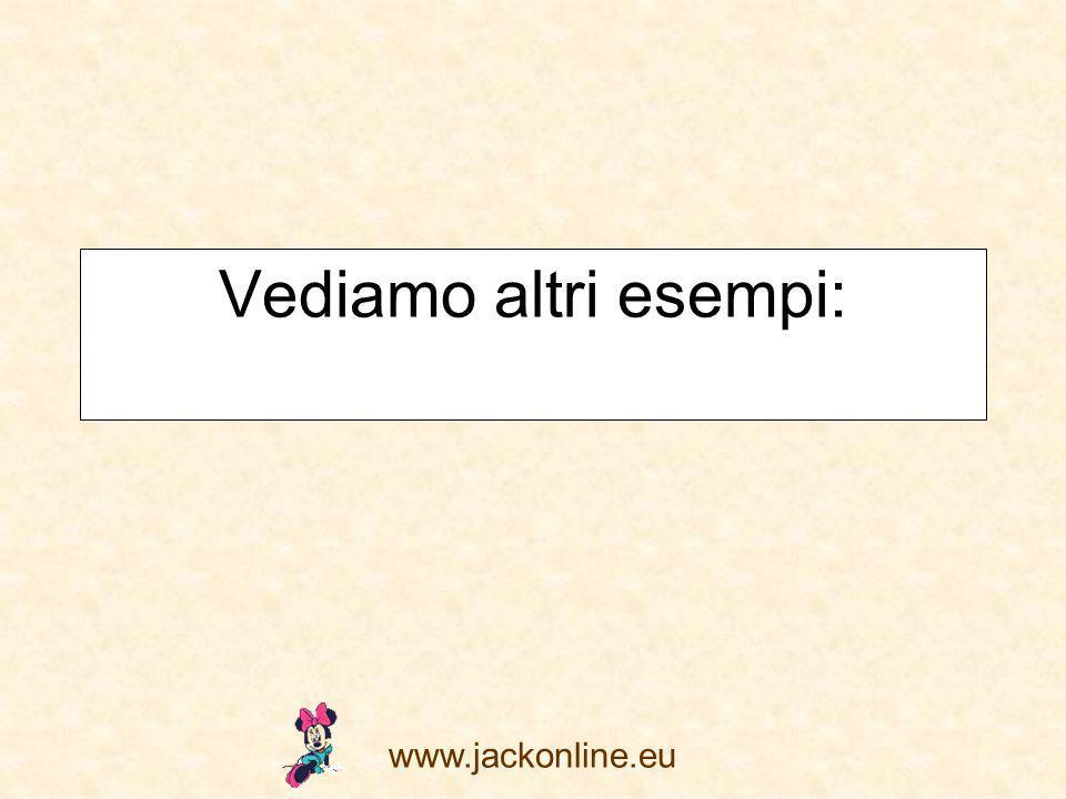 www.jackonline.eu Vediamo altri esempi: