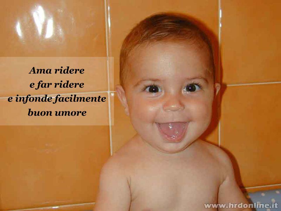 Ama ridere e far ridere e infonde facilmente buon umore