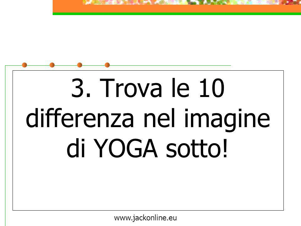 www.jackonline.eu 3. Trova le 10 differenza nel imagine di YOGA sotto!