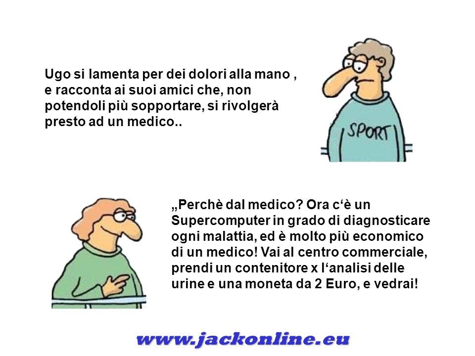 www.jackonline.eu Ugo si lamenta per dei dolori alla mano, e racconta ai suoi amici che, non potendoli più sopportare, si rivolgerà presto ad un medico..