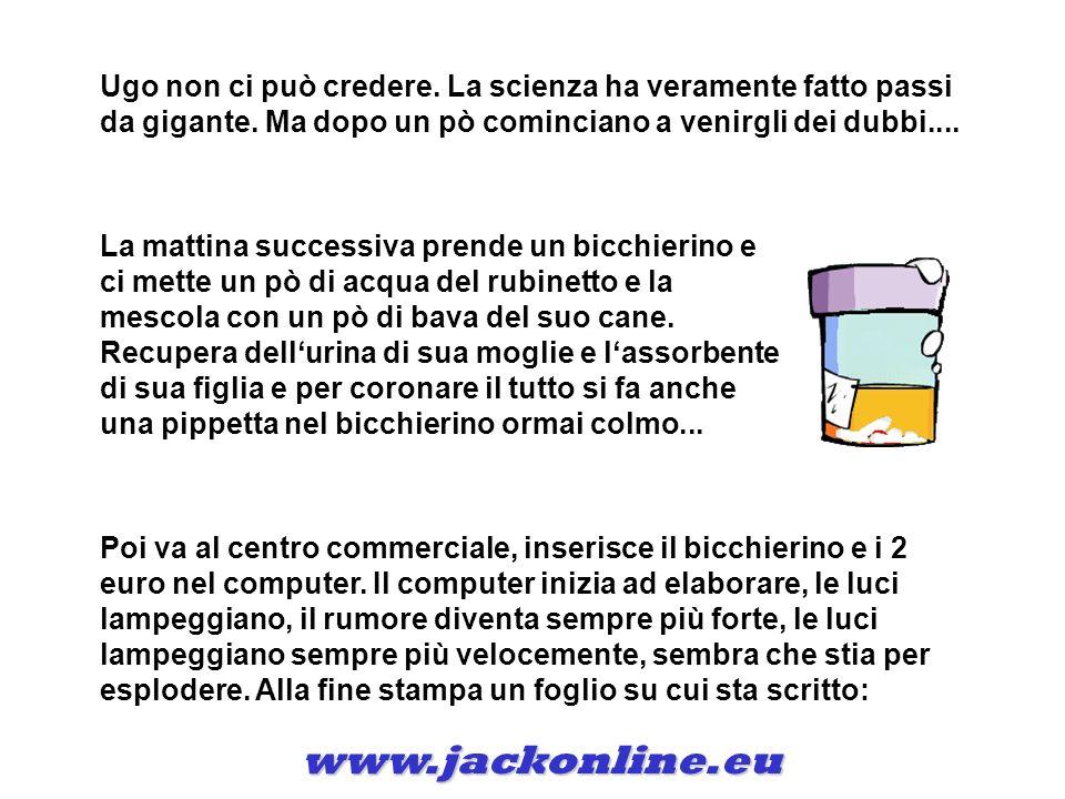 www.jackonline.eu Ugo non ci può credere.La scienza ha veramente fatto passi da gigante.