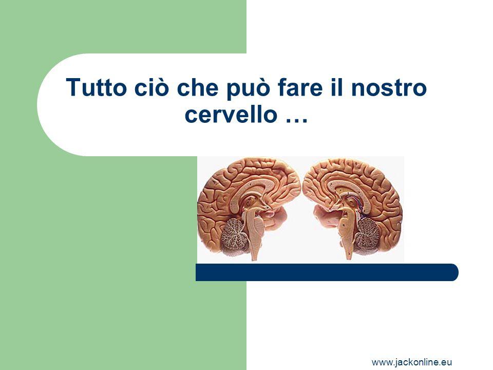 www.jackonline.eu Tutto ciò che può fare il nostro cervello …