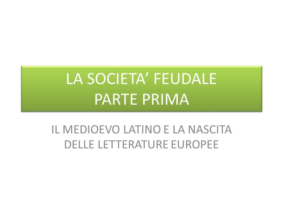 LA SOCIETA FEUDALE PARTE PRIMA IL MEDIOEVO LATINO E LA NASCITA DELLE LETTERATURE EUROPEE
