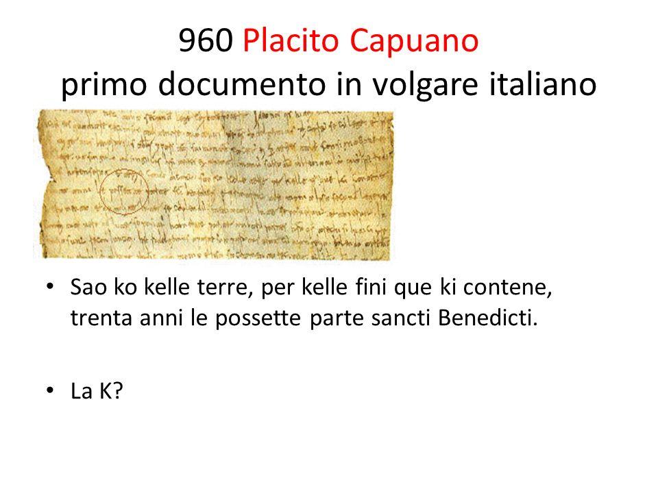960 Placito Capuano primo documento in volgare italiano Sao ko kelle terre, per kelle fini que ki contene, trenta anni le possette parte sancti Benedi