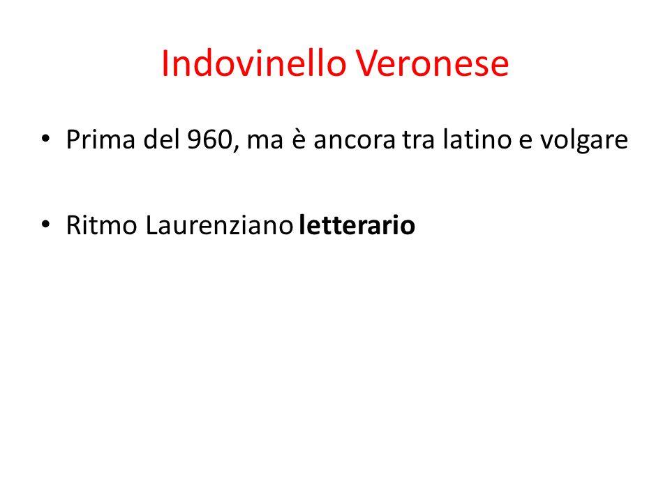 Indovinello Veronese Prima del 960, ma è ancora tra latino e volgare Ritmo Laurenziano letterario