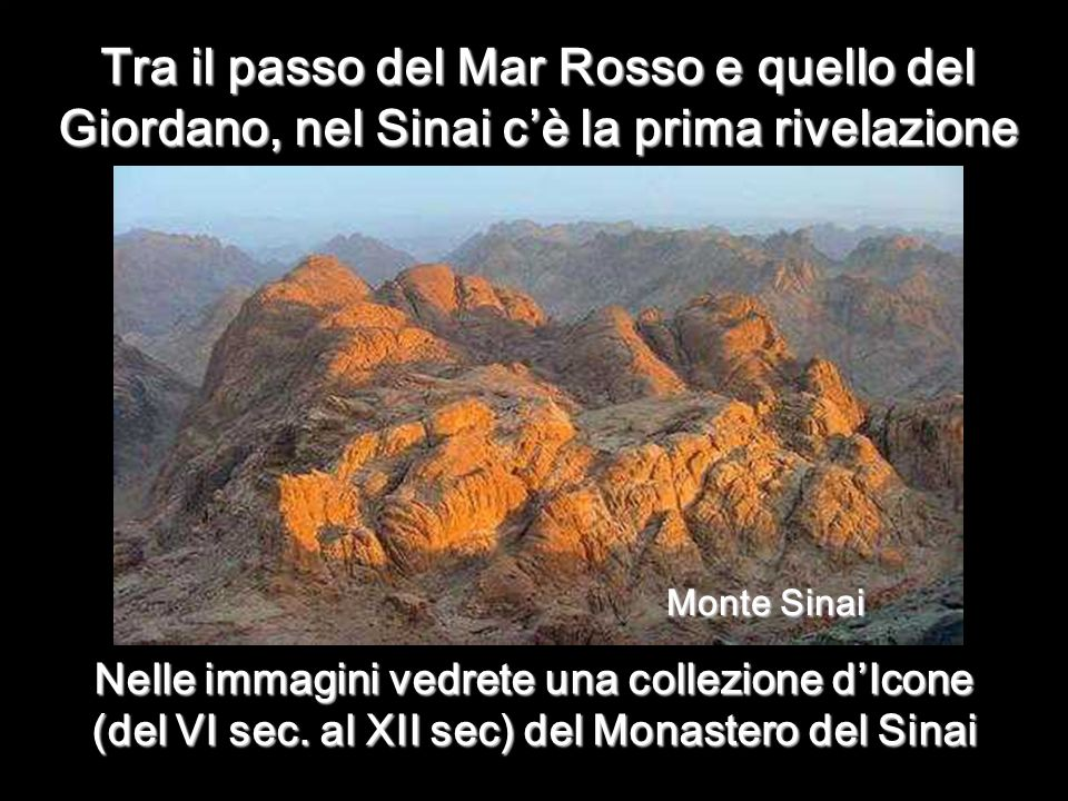 Tra il passo del Mar Rosso e quello del Giordano, nel Sinai cè la prima rivelazione Monte Sinai Nelle immagini vedrete una collezione dIcone (del VI sec.