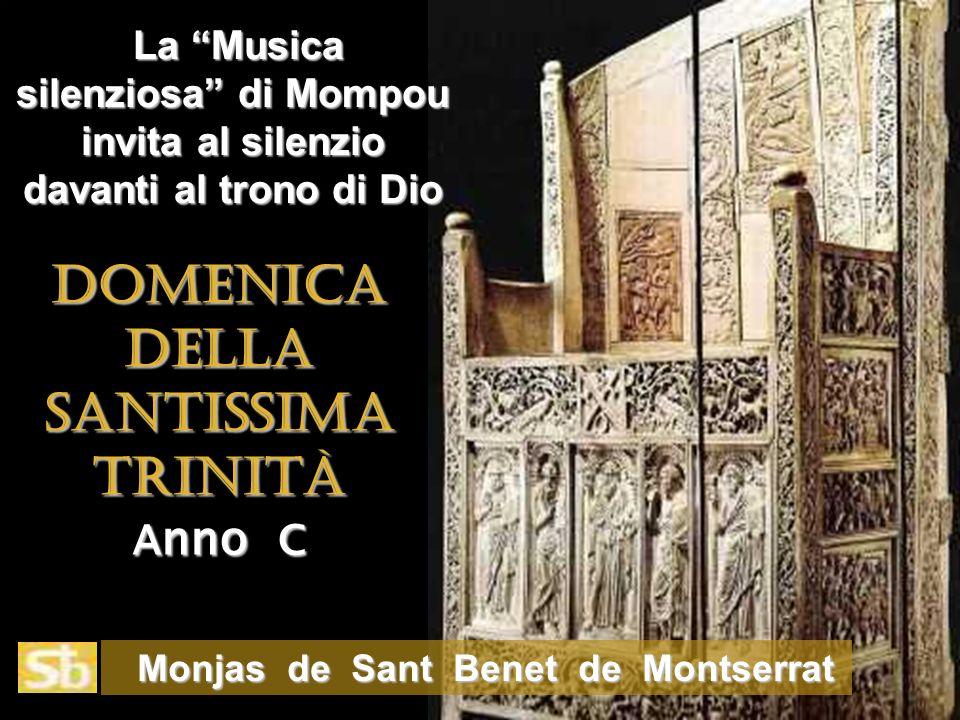 Monjas de Sant Benet de Montserrat Monjas de Sant Benet de Montserrat La Musica silenziosa di Mompou invita al silenzio davanti al trono di Dio La Musica silenziosa di Mompou invita al silenzio davanti al trono di Dio DOMENICADELLASANTISSIMATRINITÀ Anno C