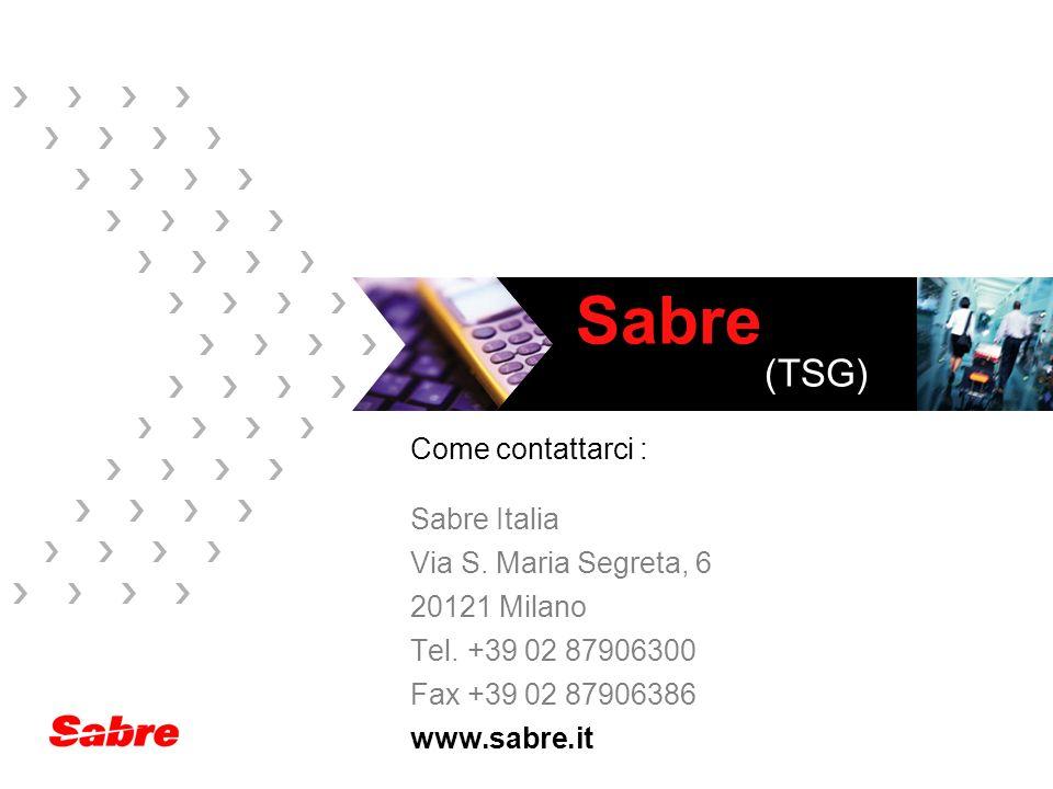Sabre (TSG) Come contattarci : Sabre Italia Via S. Maria Segreta, 6 20121 Milano Tel. +39 02 87906300 Fax +39 02 87906386 www.sabre.it