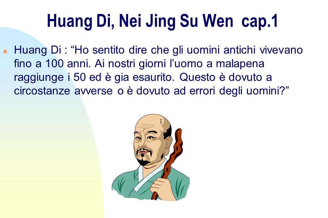 Huang Di, Nei Jing Su Wen cap.1 n Huang Di : Ho sentito dire che gli uomini antichi vivevano fino a 100 anni. Ai nostri giorni luomo a malapena raggiu