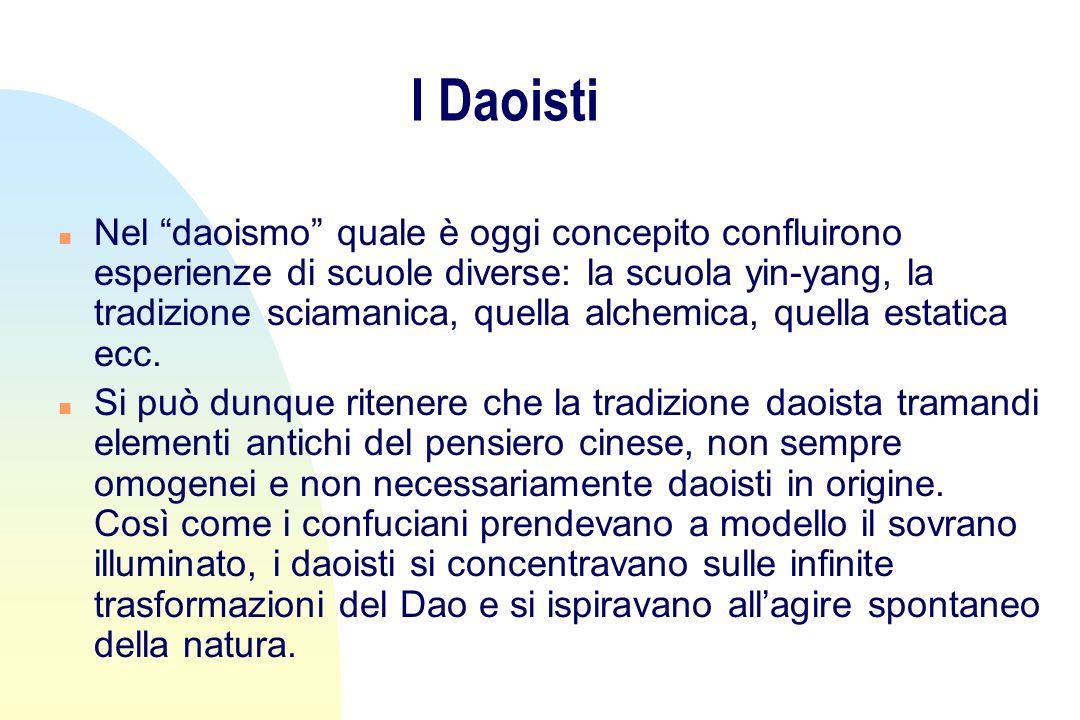 I Daoisti n Nel daoismo quale è oggi concepito confluirono esperienze di scuole diverse: la scuola yin-yang, la tradizione sciamanica, quella alchemica, quella estatica ecc.
