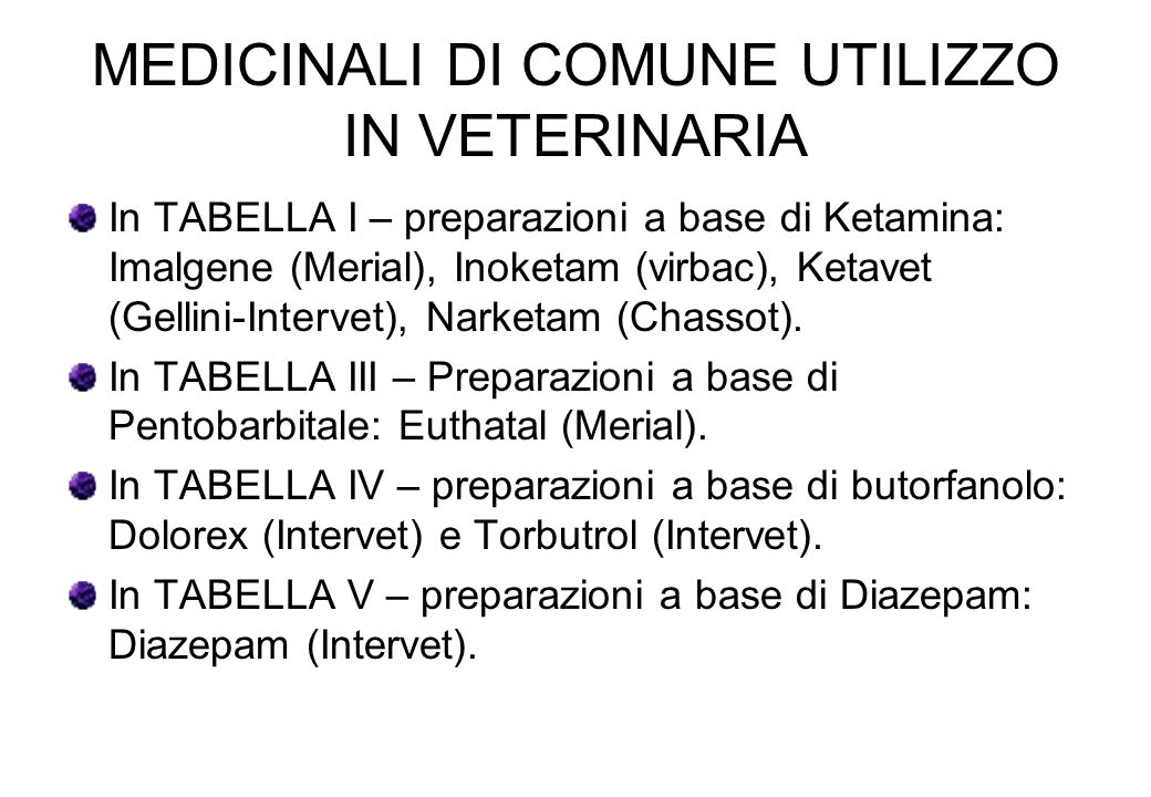 MEDICINALI DI COMUNE UTILIZZO IN VETERINARIA In TABELLA I – preparazioni a base di Ketamina: Imalgene (Merial), Inoketam (virbac), Ketavet (Gellini-In