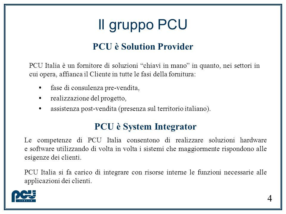 PCU Italia è un fornitore di soluzioni chiavi in mano in quanto, nei settori in cui opera, affianca il Cliente in tutte le fasi della fornitura: Il gruppo PCU PCU è Solution Provider fase di consulenza pre-vendita, realizzazione del progetto, assistenza post-vendita (presenza sul territorio italiano).