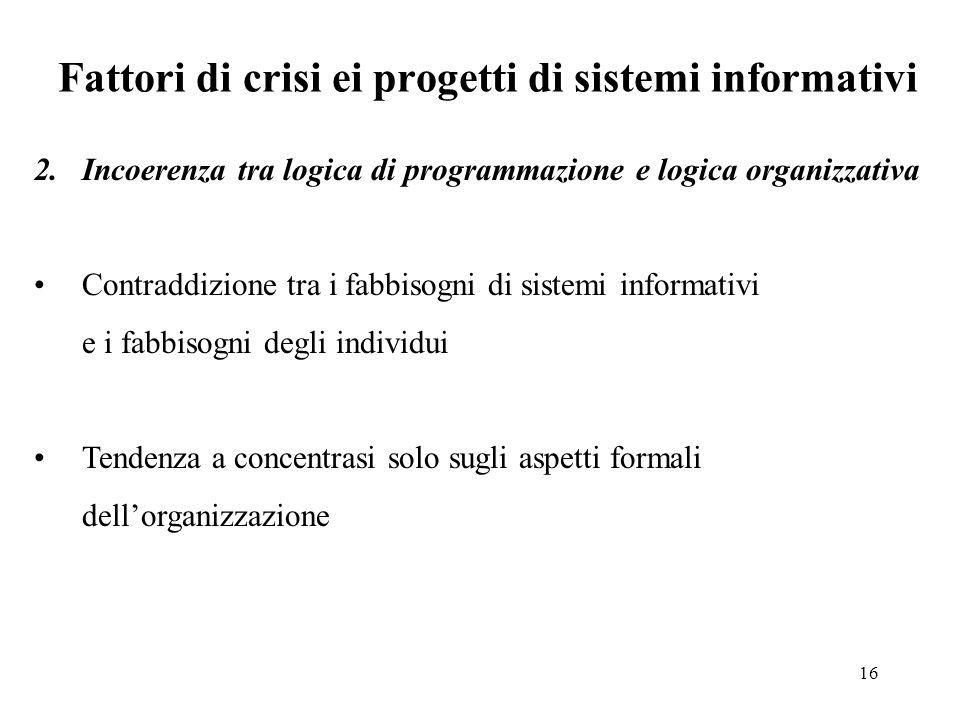 16 2.Incoerenza tra logica di programmazione e logica organizzativa Contraddizione tra i fabbisogni di sistemi informativi e i fabbisogni degli indivi