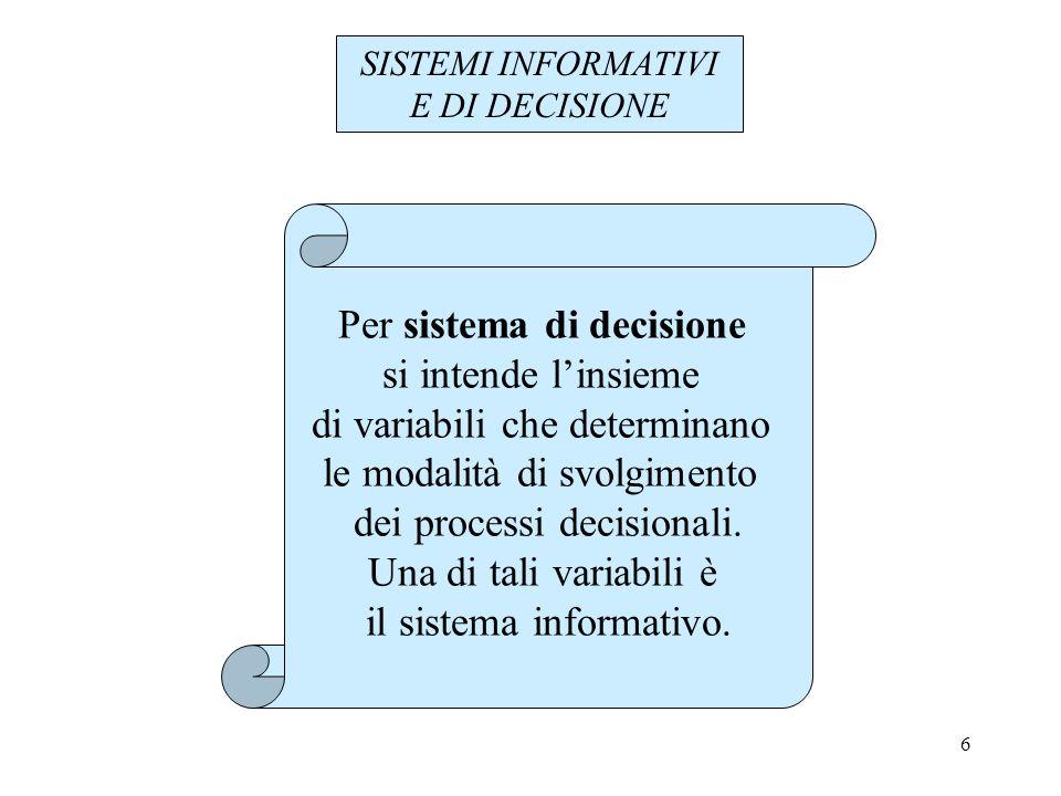 17 SISTEMA INFORMATIVO VARIABILI CRITICHE PER LA PROGETTAZIONE DEL S.I.: 1.Frequenza delle decisioni – flussi informativi periodici e flussi informativi continui 2.Articolazione della base informativa (database) disponibile per le decisioni – database locali relativamente indipendenti e database globali/unitari/integrati 3.Grado di formalizzazione dei flussi informativi 4.Tecniche decisionali utilizzate – distinte in funzione delle loro capacità di elaborare le informazioni Grado di incertezza dei compiti Livello di interdipendenza tra le unità decisionali
