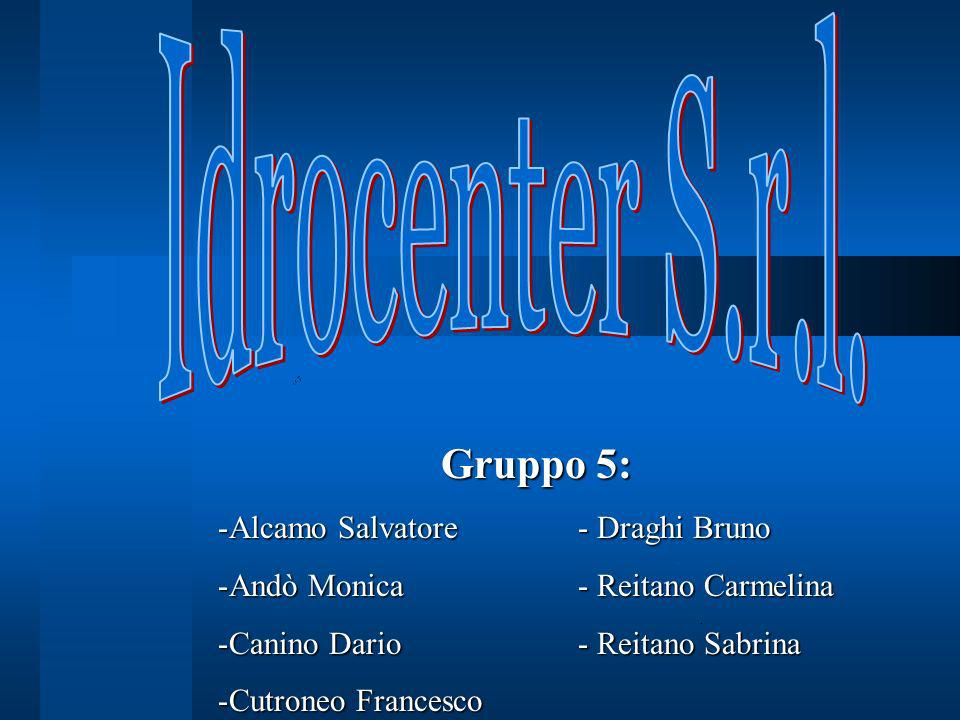 Gruppo 5: -Alcamo Salvatore - Draghi Bruno -Andò Monica - Reitano Carmelina -Canino Dario - Reitano Sabrina -Cutroneo Francesco