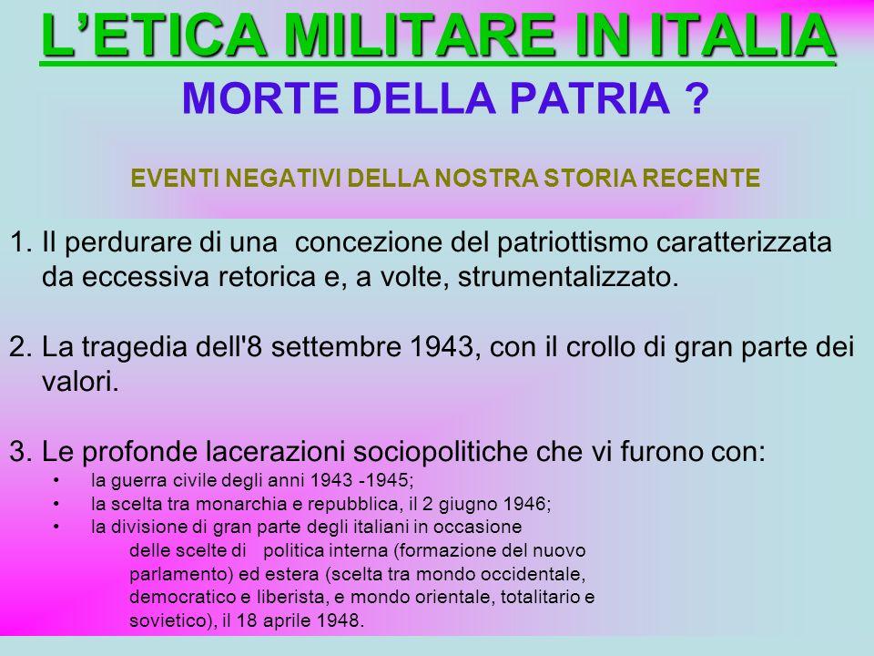 LETICA MILITARE IN ITALIA MORTE DELLA PATRIA ? EVENTI NEGATIVI DELLA NOSTRA STORIA RECENTE 1.Il perdurare di una concezione del patriottismo caratteri