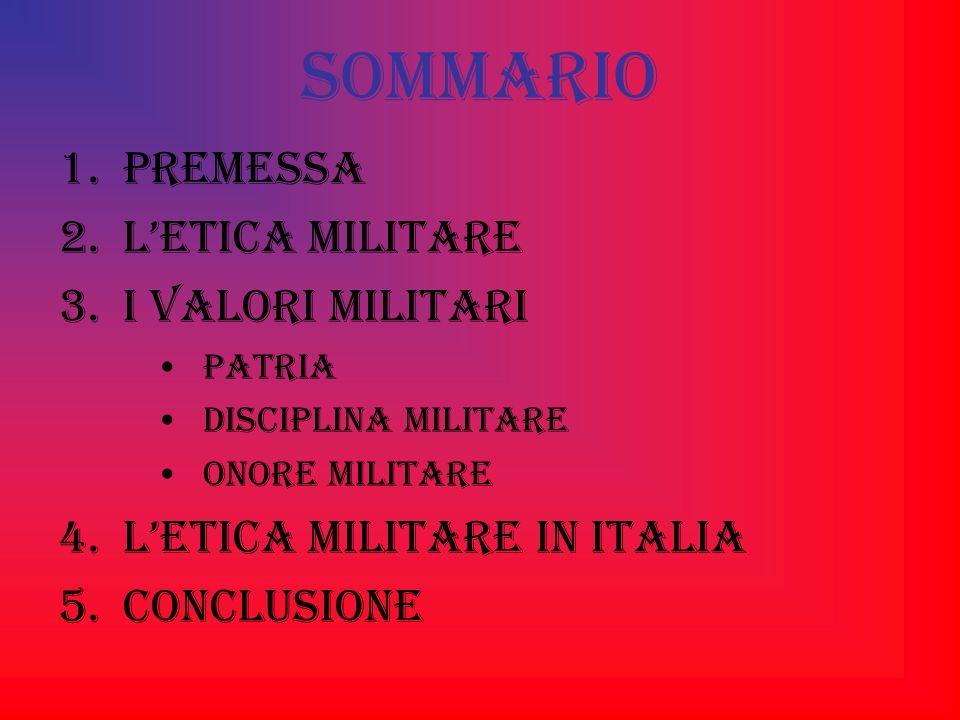 SOMMARIO 1.PREMESSA 2.LETICA MILITARE 3.I VALORI MILITARI PATRIA DISCIPLINA MILITARE ONORE MILITARE 4.LETICA MILITARE IN ITALIA 5.CONCLUSIONE