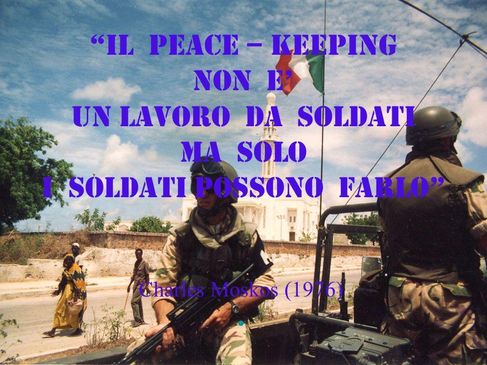 IL PEACE – Keeping non e un Lavoro da soldati ma solo i Soldati possono farlo Charles Moskos (1976)