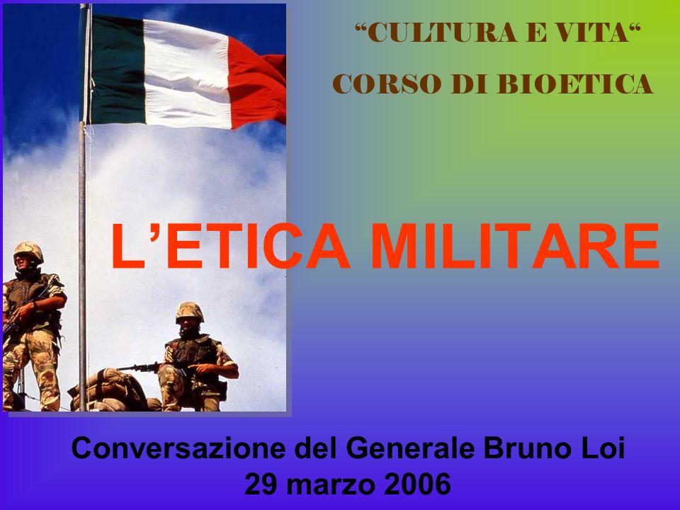 LETICA MILITARE Conversazione del Generale Bruno Loi 29 marzo 2006 CULTURA E VITA CORSO DI BIOETICA