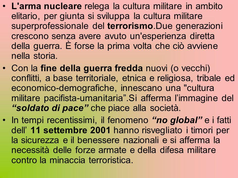 L'arma nucleare relega la cultura militare in ambito elitario, per giunta si sviluppa la cultura militare superprofessionale del terrorismo.Due genera