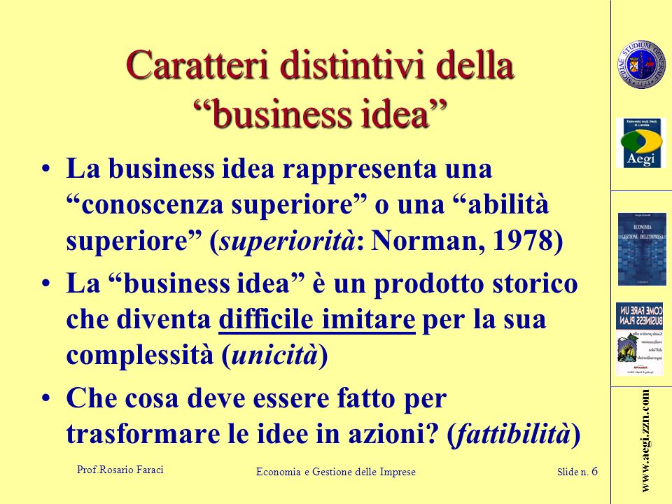 www.aegi.zzn.com Prof.Rosario Faraci Economia e Gestione delle Imprese Slide n. 6 Caratteri distintivi della business idea La business idea rappresent