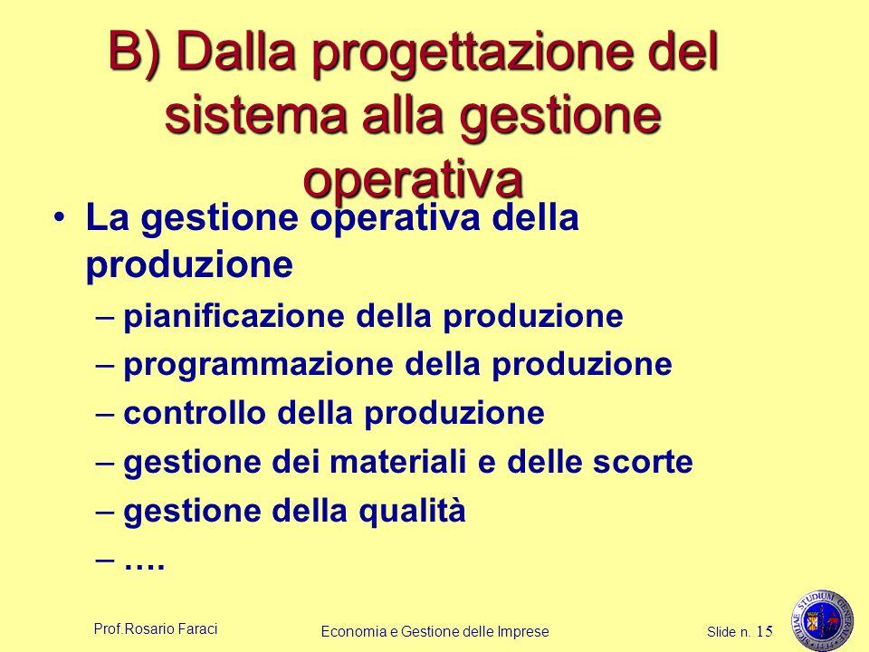 Prof.Rosario Faraci Economia e Gestione delle Imprese Slide n. 15 B) Dalla progettazione del sistema alla gestione operativa La gestione operativa del