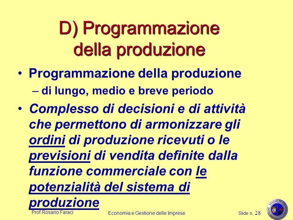 Prof.Rosario Faraci Economia e Gestione delle Imprese Slide n. 28 D) Programmazione della produzione Programmazione della produzione –di lungo, medio