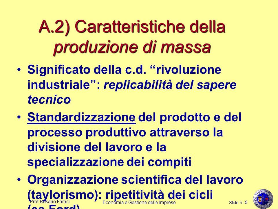 Prof.Rosario Faraci Economia e Gestione delle Imprese Slide n. 6 A.2) Caratteristiche della produzione di massa Significato della c.d. rivoluzione ind