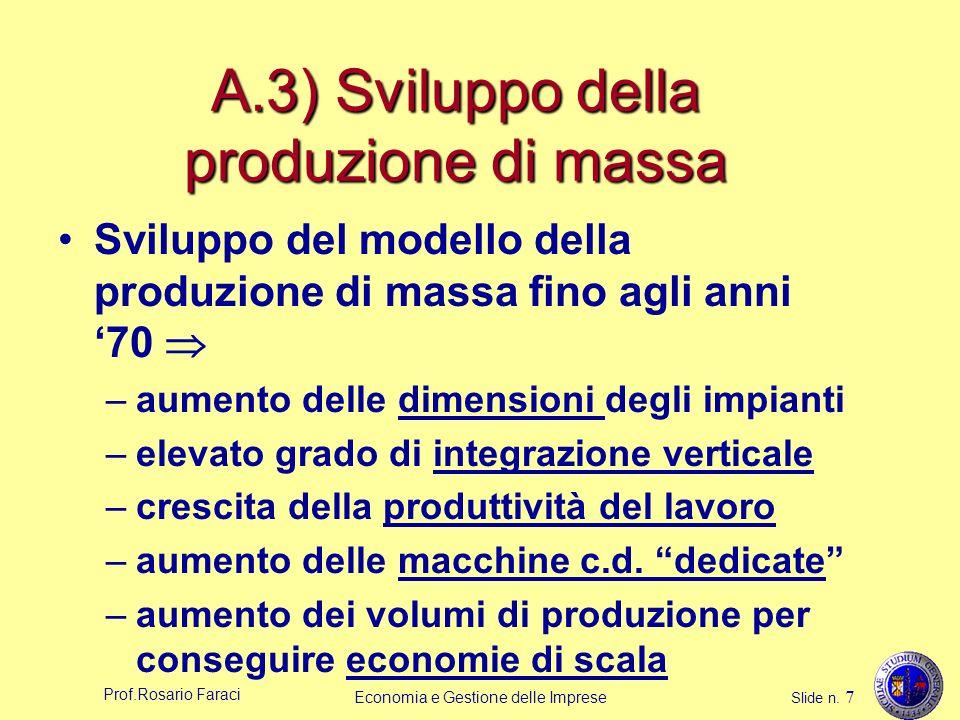 Prof.Rosario Faraci Economia e Gestione delle Imprese Slide n. 7 A.3) Sviluppo della produzione di massa Sviluppo del modello della produzione di mass