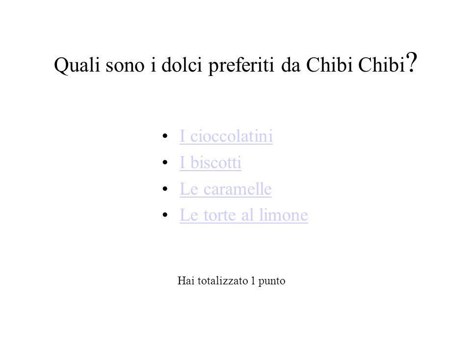 Quali sono i dolci preferiti da Chibi Chibi .