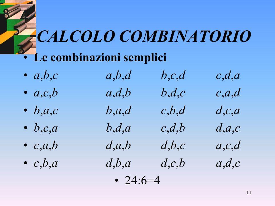 10 CALCOLO COMBINATORIO Calcolare quante colonne del totocalcio possono essere formate imponendo che sei caselle siano occupate dal simbolo 1, sei caselle dal simbolo 2 e una casella dal simbolo X.