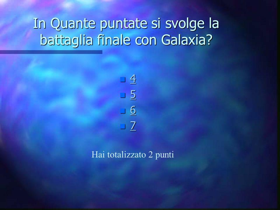In Quante puntate si svolge la battaglia finale con Galaxia.