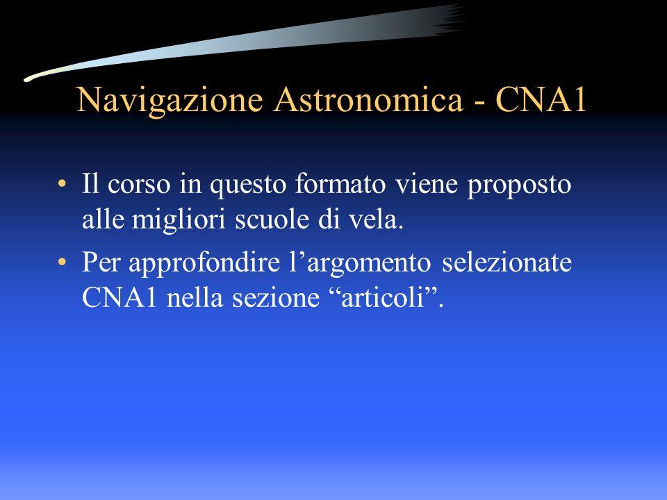 Navigazione Astronomica - CNA1 Il corso in questo formato viene proposto alle migliori scuole di vela. Per approfondire largomento selezionate CNA1 ne