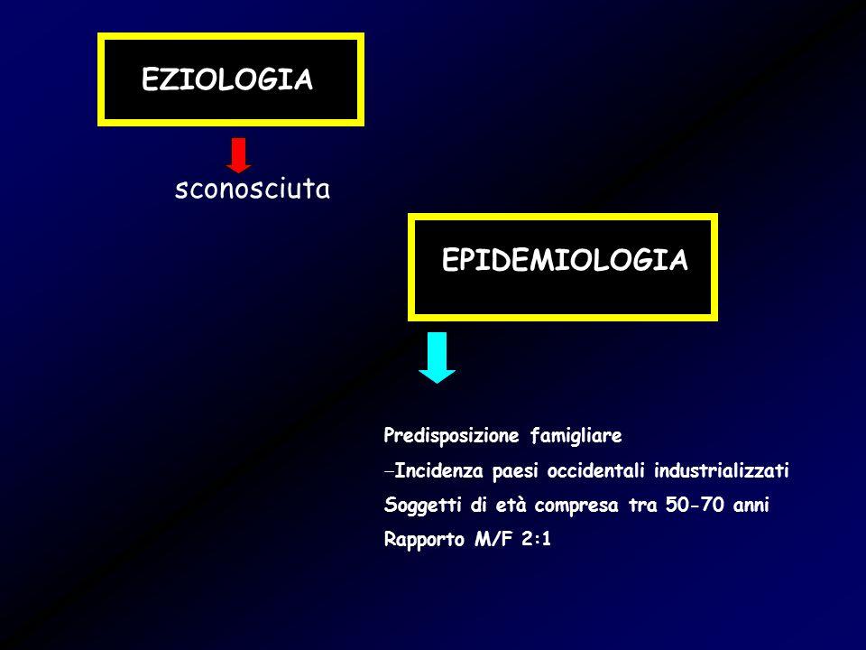 EZIOLOGIA sconosciuta EPIDEMIOLOGIA Predisposizione famigliare Incidenza paesi occidentali industrializzati Soggetti di età compresa tra 50-70 anni Ra