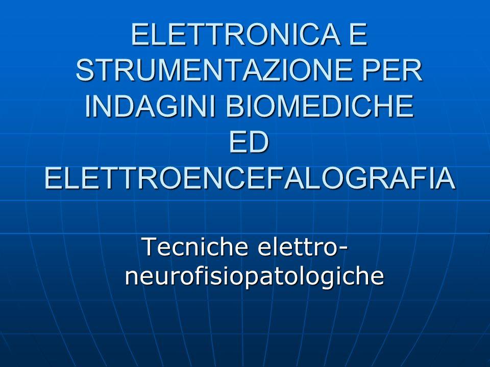 ELETTRONICA E STRUMENTAZIONE PER INDAGINI BIOMEDICHE ED ELETTROENCEFALOGRAFIA Tecniche elettro- neurofisiopatologiche