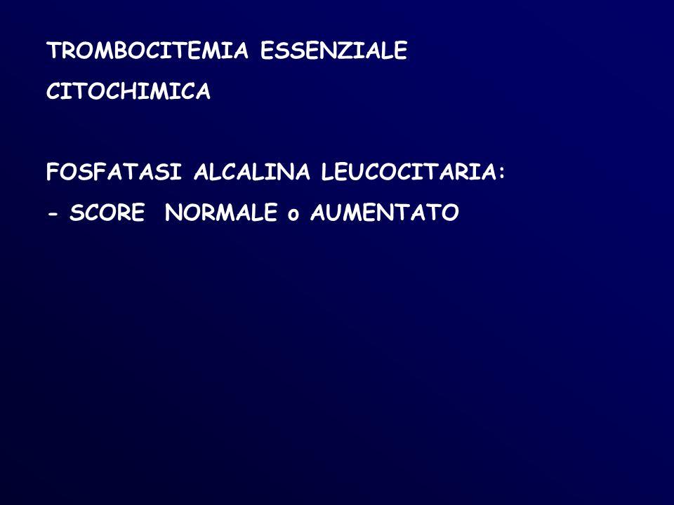 TROMBOCITEMIA ESSENZIALE CITOCHIMICA FOSFATASI ALCALINA LEUCOCITARIA: - SCORE NORMALE o AUMENTATO