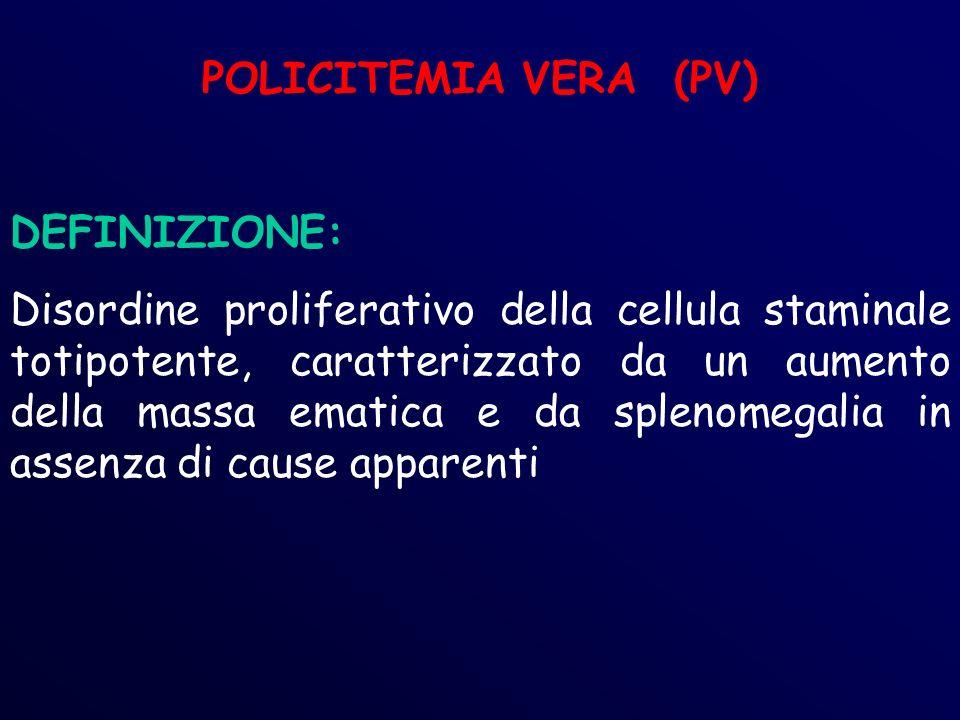 POLICITEMIA VERA (PV) DEFINIZIONE: Disordine proliferativo della cellula staminale totipotente, caratterizzato da un aumento della massa ematica e da splenomegalia in assenza di cause apparenti