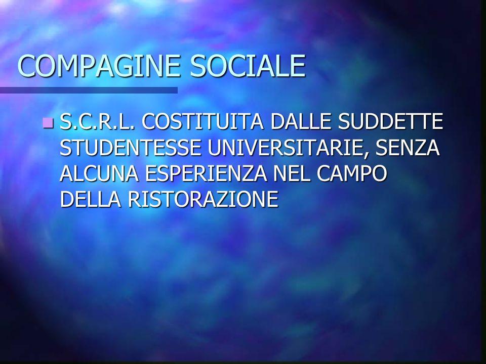 COMPAGINE SOCIALE S.C.R.L. COSTITUITA DALLE SUDDETTE STUDENTESSE UNIVERSITARIE, SENZA ALCUNA ESPERIENZA NEL CAMPO DELLA RISTORAZIONE S.C.R.L. COSTITUI