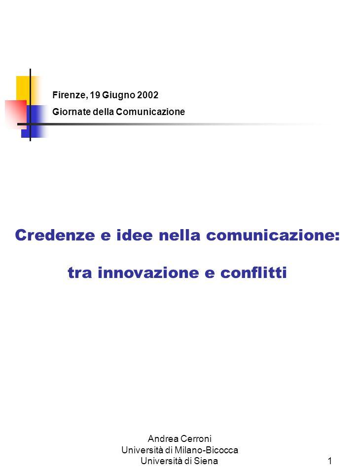 Andrea Cerroni Università di Milano-Bicocca Università di Siena1 Credenze e idee nella comunicazione: tra innovazione e conflitti Firenze, 19 Giugno 2002 Giornate della Comunicazione