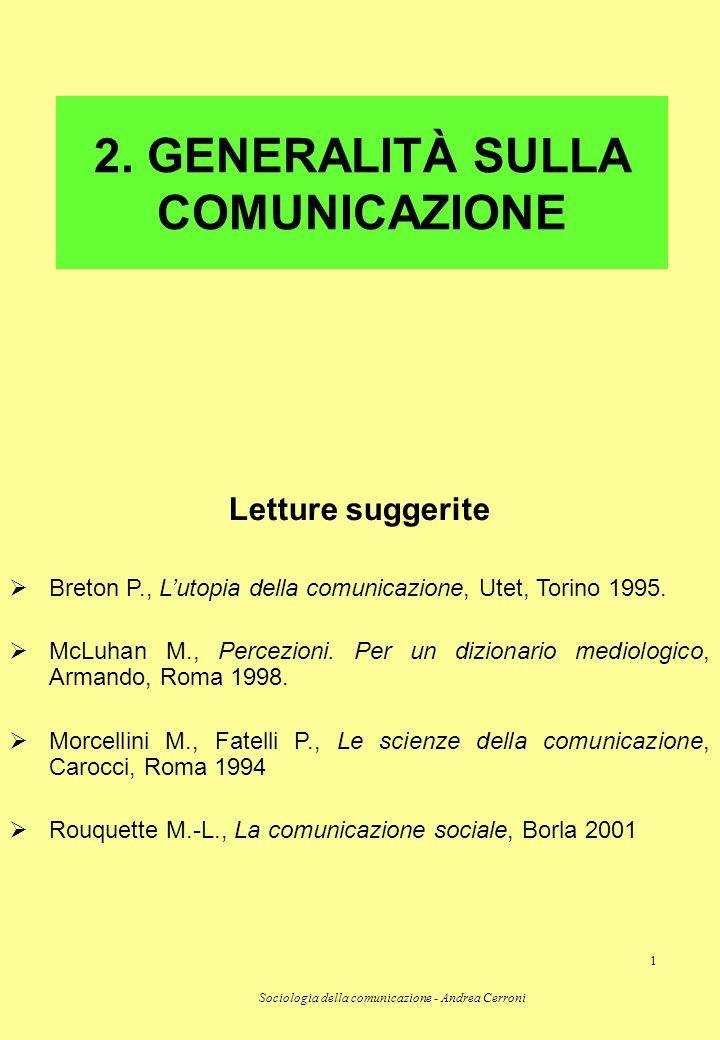 Sociologia della comunicazione - Andrea Cerroni 1 2. GENERALITÀ SULLA COMUNICAZIONE Letture suggerite Breton P., Lutopia della comunicazione, Utet, To